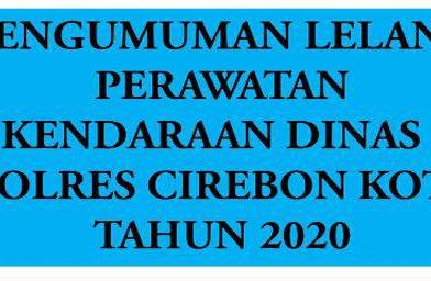 Pengumuman Pelelangan Umum Perawatan Kendaraan Polres Cirebon KotaSecara Elektronik