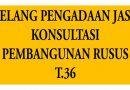 Pengumuman Pelelangan Pengadaan Jasa Konsultasi Pembangunan Rusus T.36